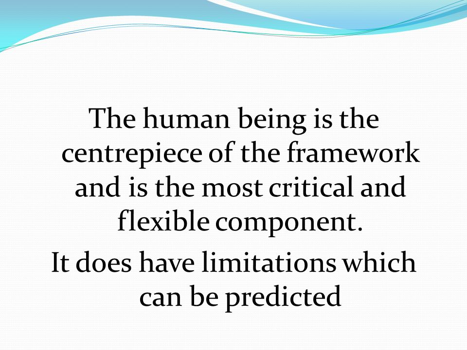 The human being is the centrepiece of the framework and is the most critical and flexible component.
