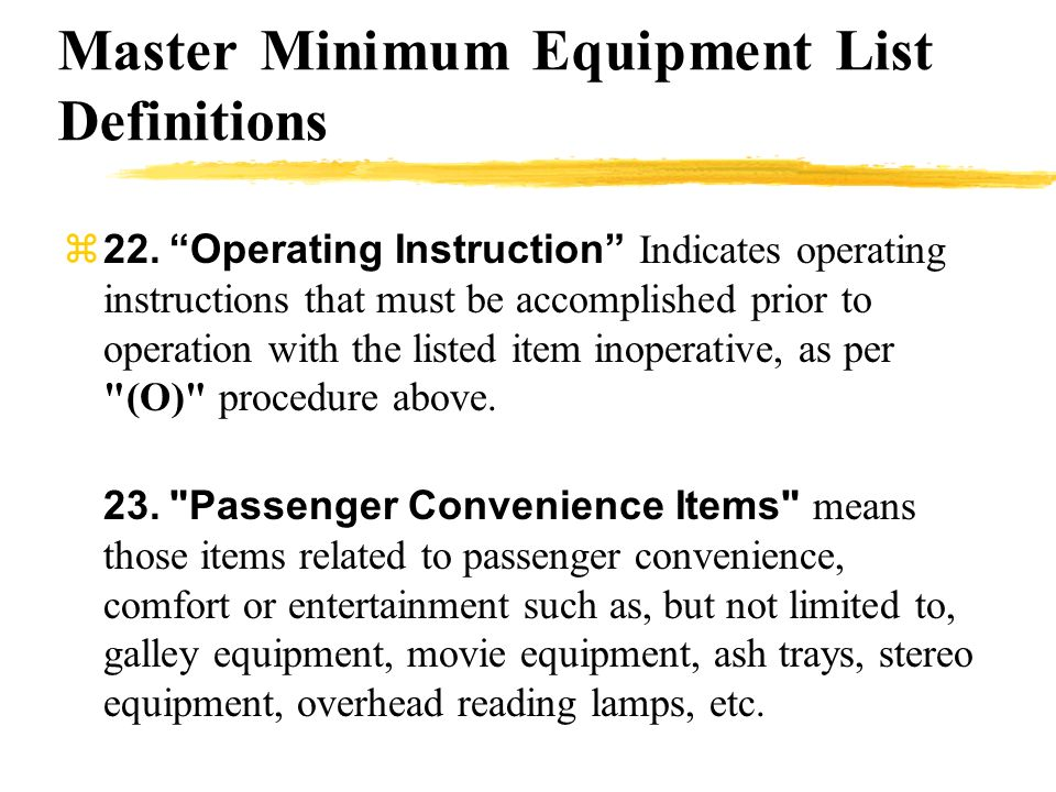 Master Minimum Equipment List Definitions 22.Operating Instruction Indicates operating instructions that must be accomplished prior to operation with