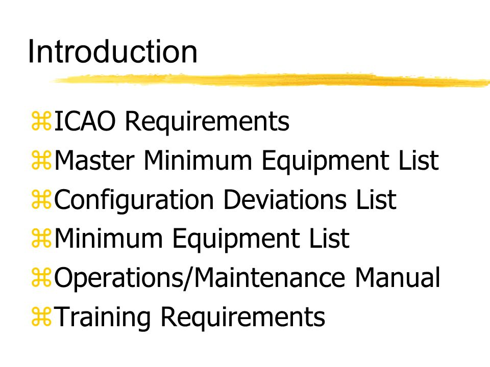 Introduction zICAO Requirements zMaster Minimum Equipment List zConfiguration Deviations List zMinimum Equipment List zOperations/Maintenance Manual z