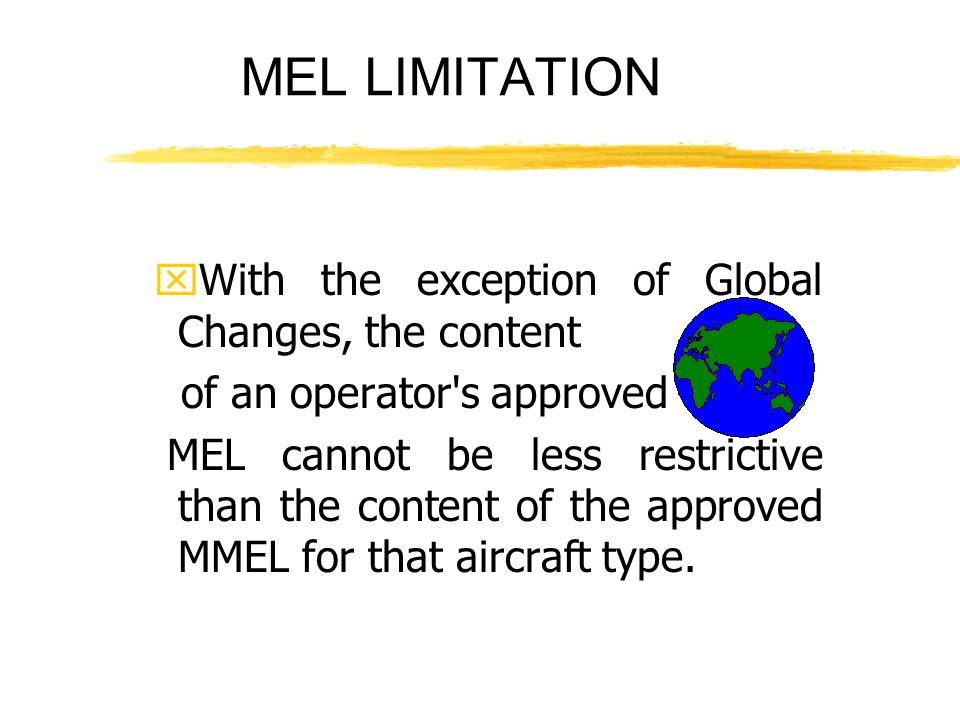 MEL LIMITATION xWith the exception of Global Changes, the content of an operator's approved MEL cannot be less restrictive than the content of the app