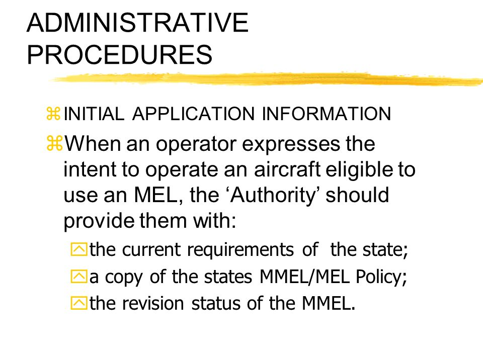 ADMINISTRATIVE PROCEDURES zINITIAL APPLICATION INFORMATION zWhen an operator expresses the intent to operate an aircraft eligible to use an MEL, the A