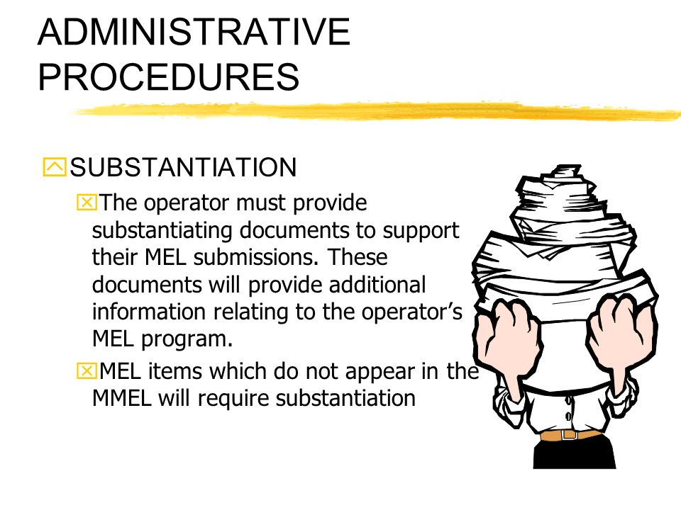 ADMINISTRATIVE PROCEDURES ySUBSTANTIATION xThe operator must provide substantiating documents to support their MEL submissions. These documents will p