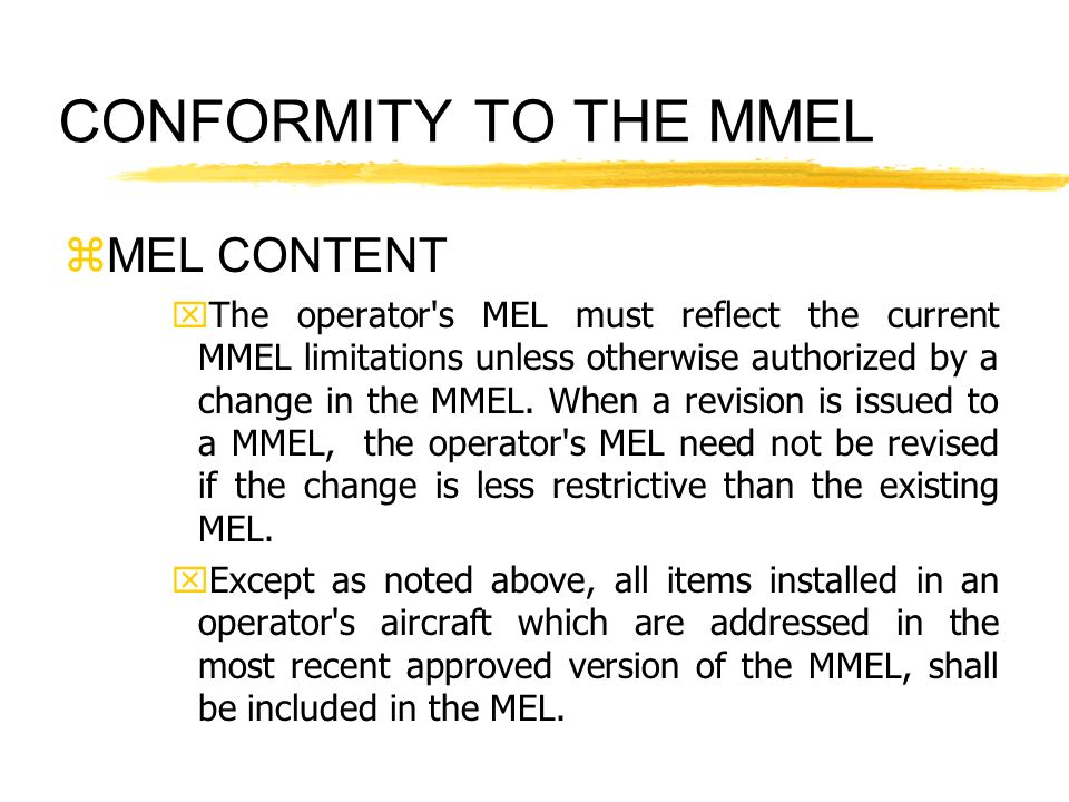 CONFORMITY TO THE MMEL zMEL CONTENT xThe operator's MEL must reflect the current MMEL limitations unless otherwise authorized by a change in the MMEL.