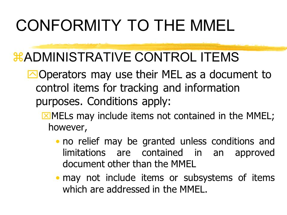 CONFORMITY TO THE MMEL zADMINISTRATIVE CONTROL ITEMS yOperators may use their MEL as a document to control items for tracking and information purposes