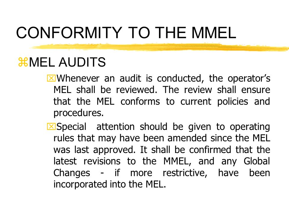 CONFORMITY TO THE MMEL zMEL AUDITS xWhenever an audit is conducted, the operators MEL shall be reviewed. The review shall ensure that the MEL conforms