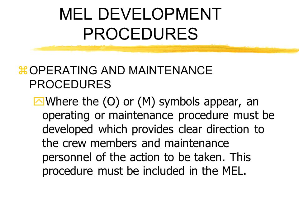 MEL DEVELOPMENT PROCEDURES zOPERATING AND MAINTENANCE PROCEDURES yWhere the (O) or (M) symbols appear, an operating or maintenance procedure must be d