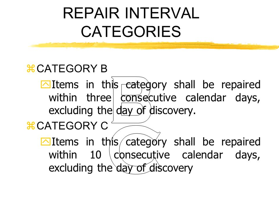REPAIR INTERVAL CATEGORIES zCATEGORY B yItems in this category shall be repaired within three consecutive calendar days, excluding the day of discover