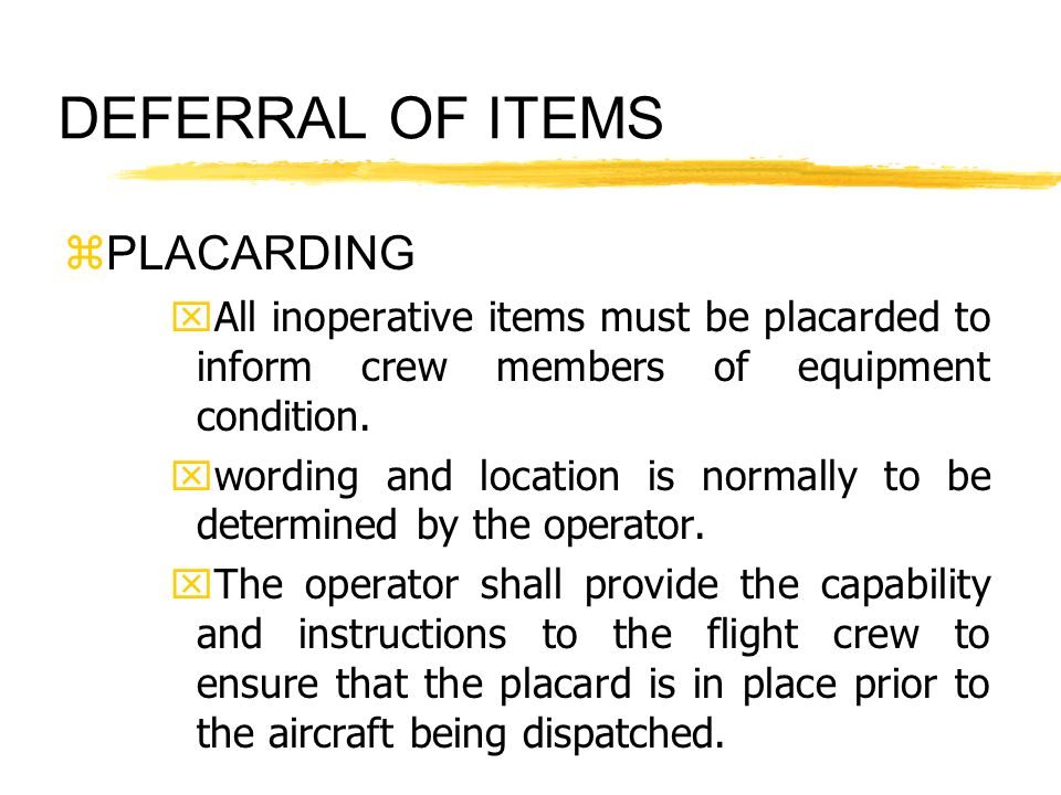 DEFERRAL OF ITEMS zPLACARDING xAll inoperative items must be placarded to inform crew members of equipment condition. xwording and location is normall