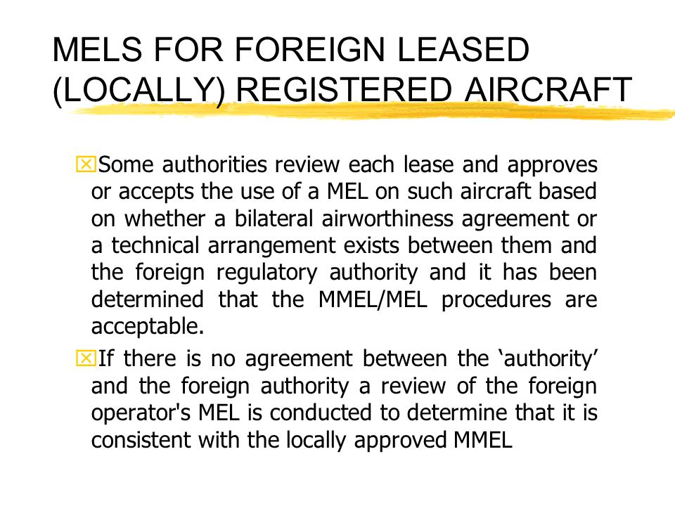 MELS FOR FOREIGN LEASED (LOCALLY) REGISTERED AIRCRAFT xSome authorities review each lease and approves or accepts the use of a MEL on such aircraft ba
