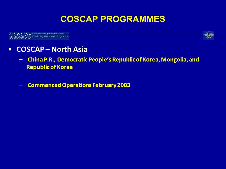 COSCAP PROGRAMMES COSCAP – North Asia – China P.R., Democratic Peoples Republic of Korea, Mongolia, and Republic of Korea – Commenced Operations Febru