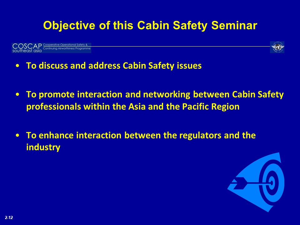 Objective of this Cabin Safety Seminar To discuss and address Cabin Safety issues To promote interaction and networking between Cabin Safety professio