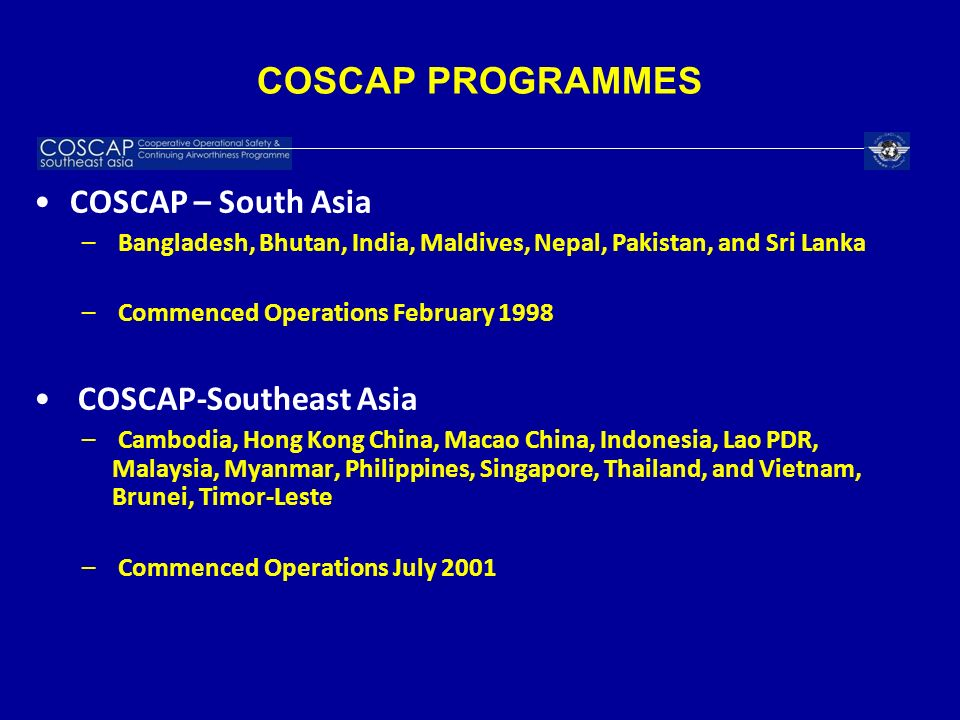 COSCAP PROGRAMMES COSCAP – South Asia – Bangladesh, Bhutan, India, Maldives, Nepal, Pakistan, and Sri Lanka – Commenced Operations February 1998 COSCA