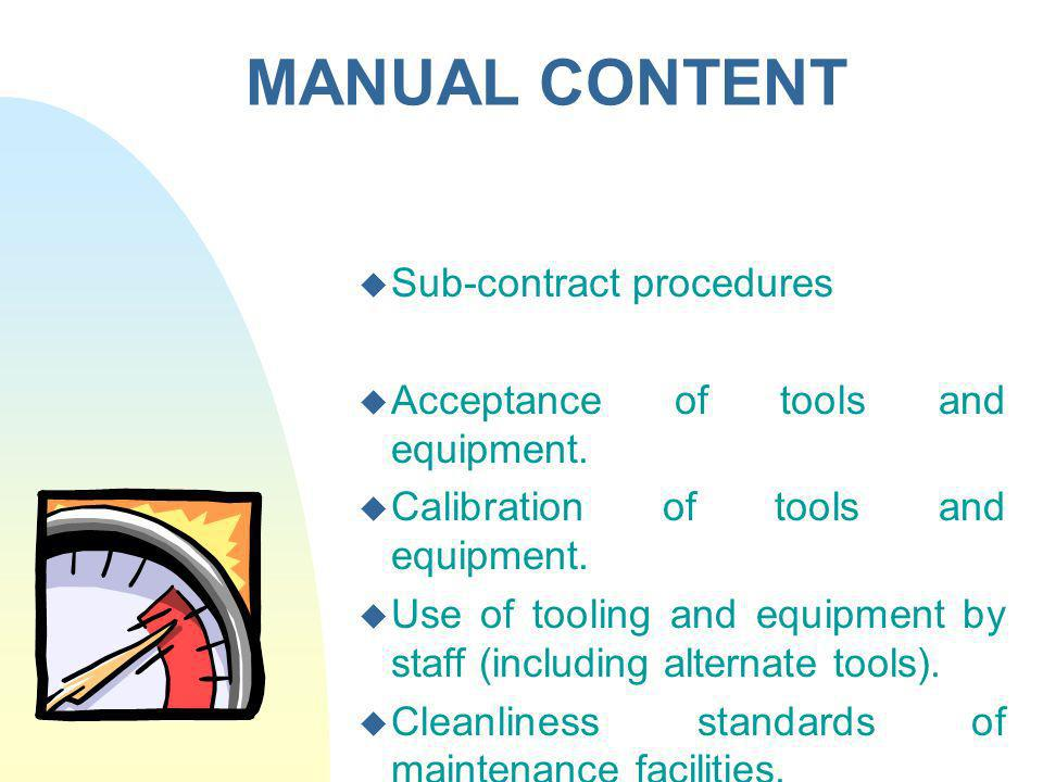 MANUAL CONTENT Sub-contract procedures Acceptance of tools and equipment. Calibration of tools and equipment. Use of tooling and equipment by staff (i