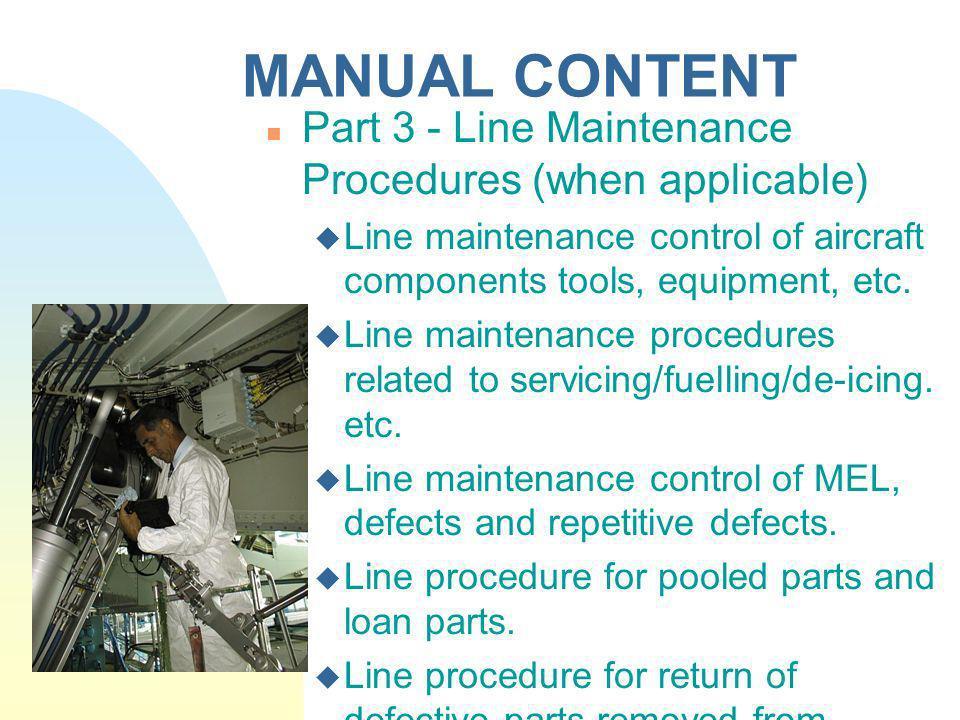 MANUAL CONTENT Part 3 - Line Maintenance Procedures (when applicable) Line maintenance control of aircraft components tools, equipment, etc. Line main