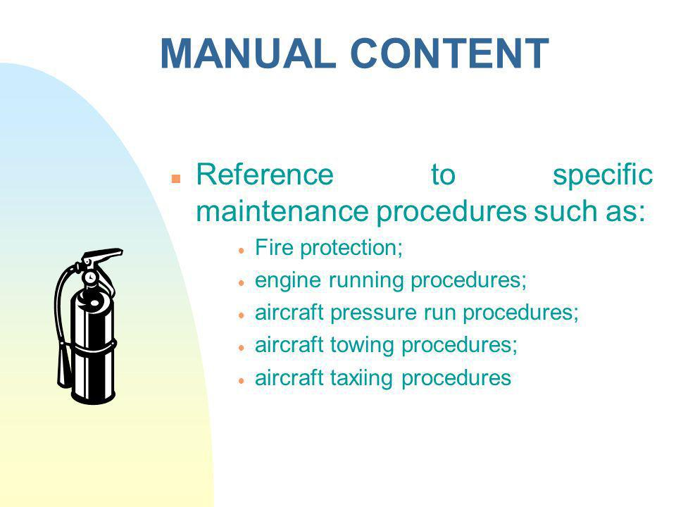 MANUAL CONTENT Reference to specific maintenance procedures such as: Fire protection; engine running procedures; aircraft pressure run procedures; air