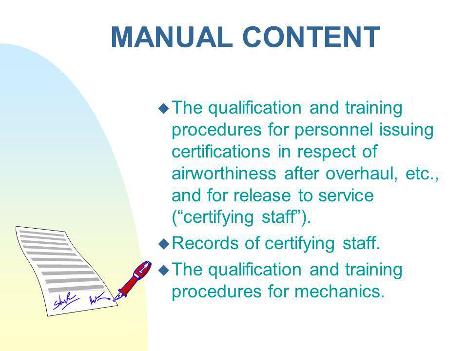 MANUAL CONTENT The qualification and training procedures for personnel issuing certifications in respect of airworthiness after overhaul, etc., and fo