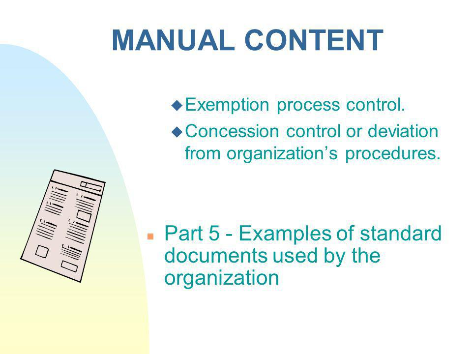MANUAL CONTENT Exemption process control. Concession control or deviation from organizations procedures. Part 5 - Examples of standard documents used