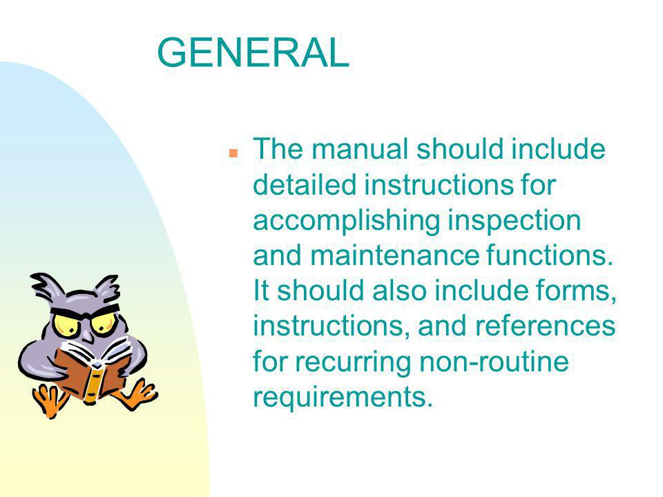 GENERAL The manual should include detailed instructions for accomplishing inspection and maintenance functions. It should also include forms, instruct