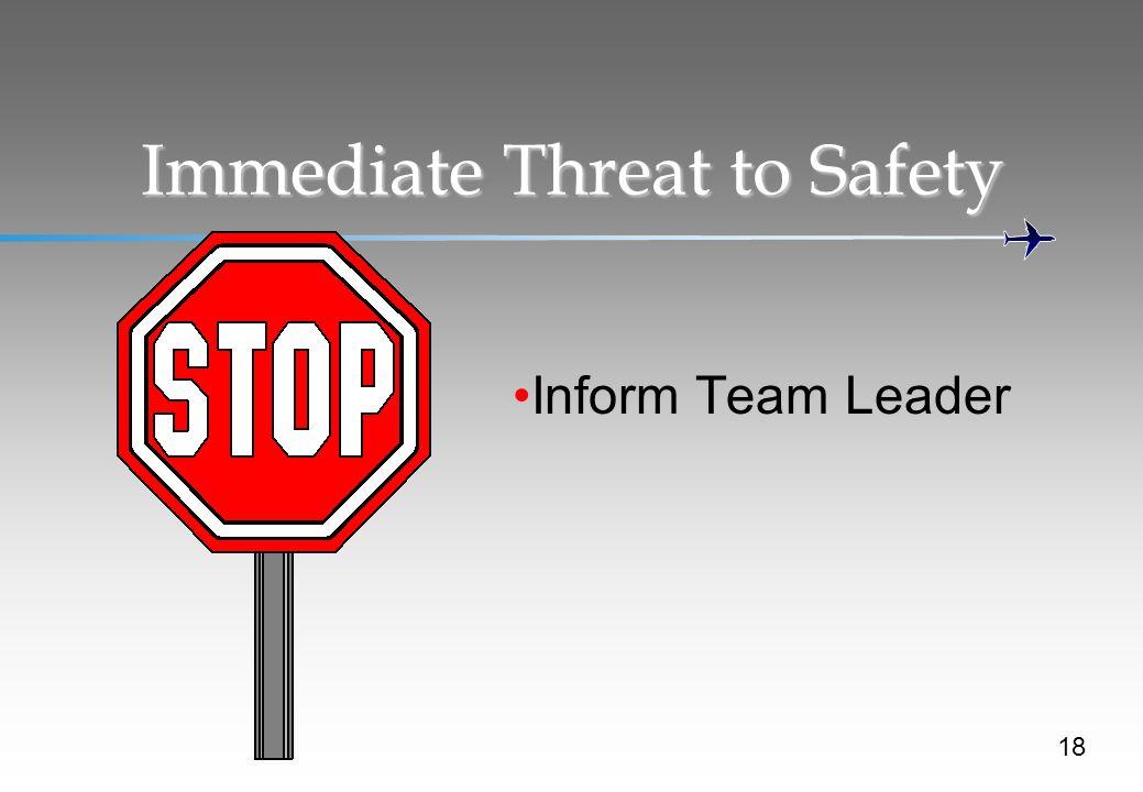 Immediate Threat to Safety Inform Team Leader 18