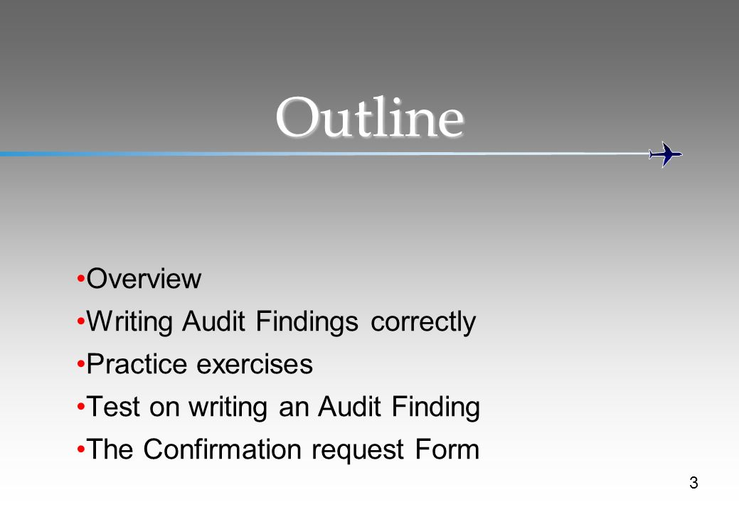 Outline Overview Writing Audit Findings correctly Practice exercises Test on writing an Audit Finding The Confirmation request Form 3