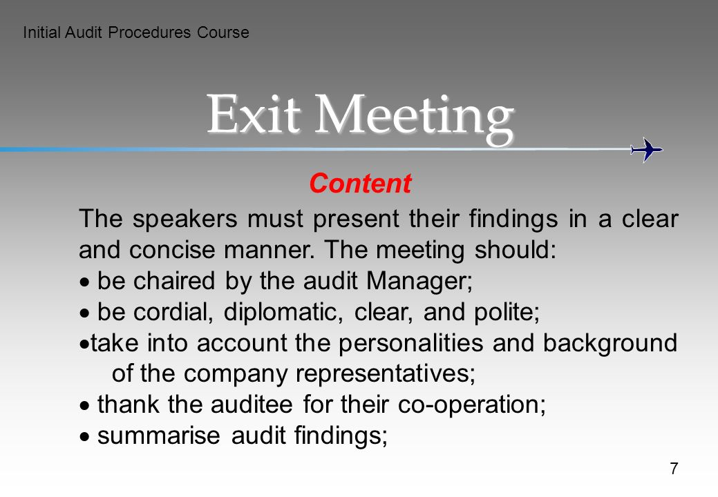 Initial Audit Procedures Course 7 Exit Meeting Content The speakers must present their findings in a clear and concise manner.