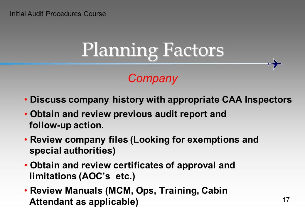 Initial Audit Procedures Course Planning Factors Company Discuss company history with appropriate CAA Inspectors Obtain and review previous audit report and follow-up action.