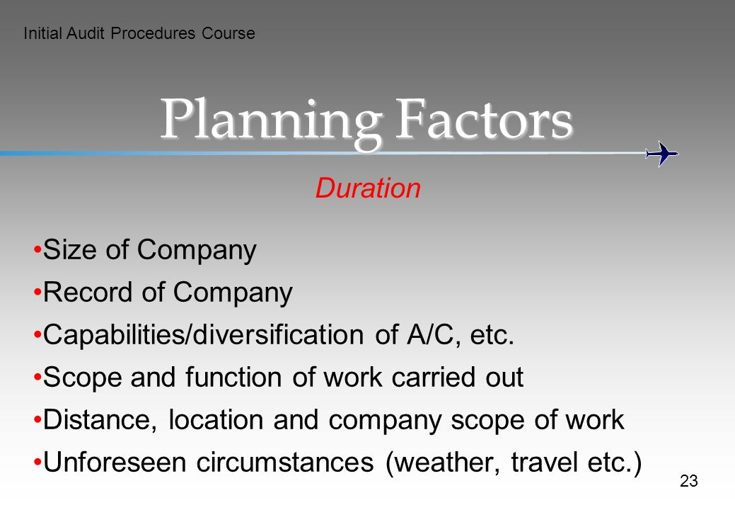 Initial Audit Procedures Course Planning Factors Duration Size of Company Record of Company Capabilities/diversification of A/C, etc.
