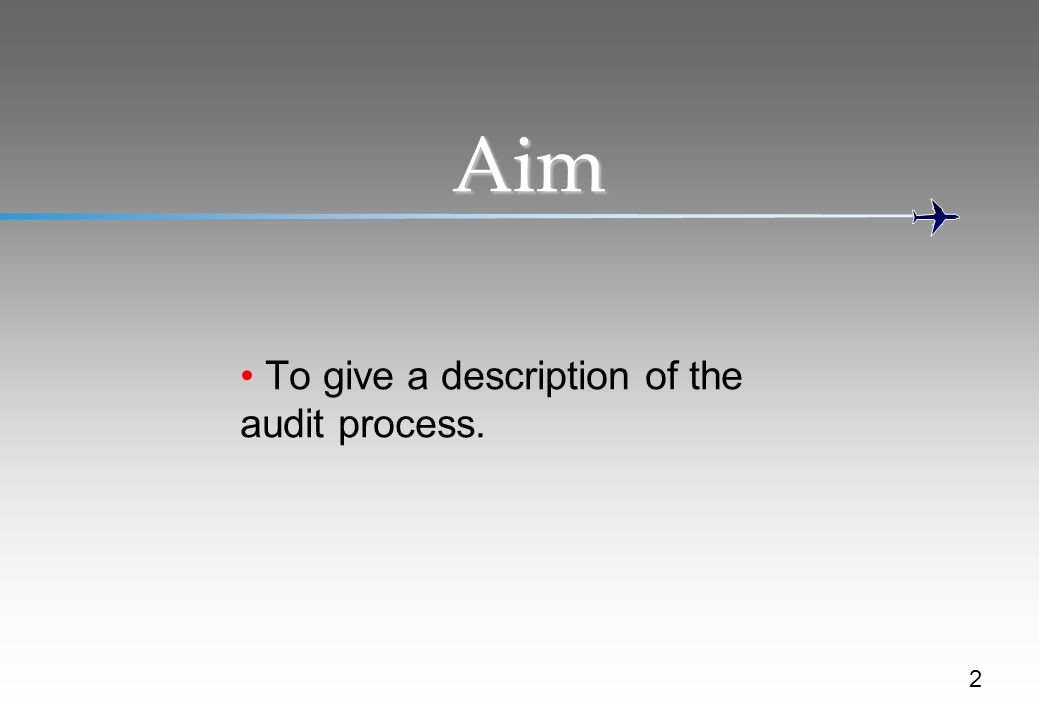 Aim To give a description of the audit process. 2
