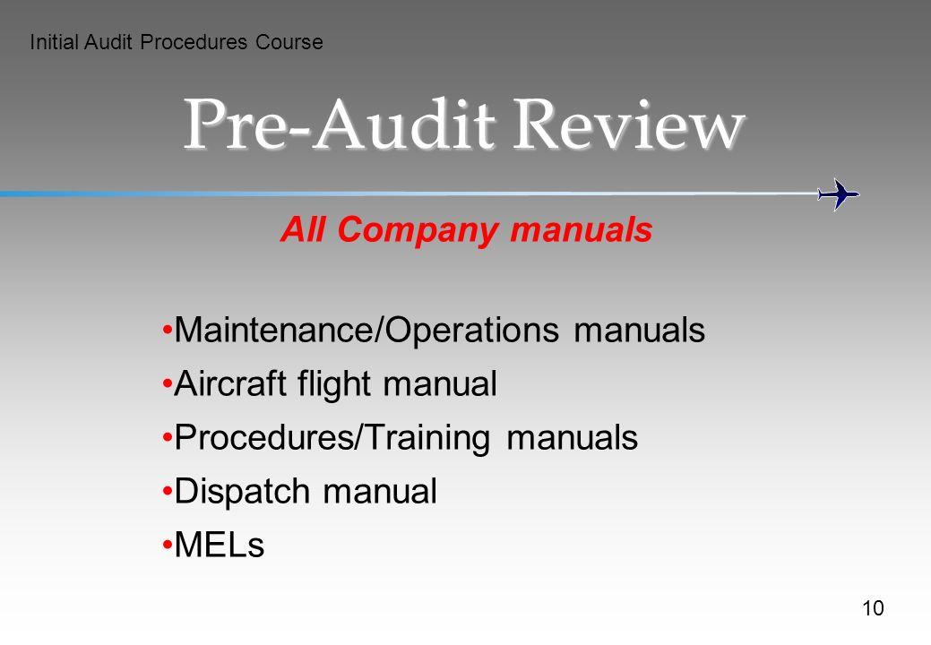 Initial Audit Procedures Course Pre-Audit Review All Company manuals Maintenance/Operations manuals Aircraft flight manual Procedures/Training manuals