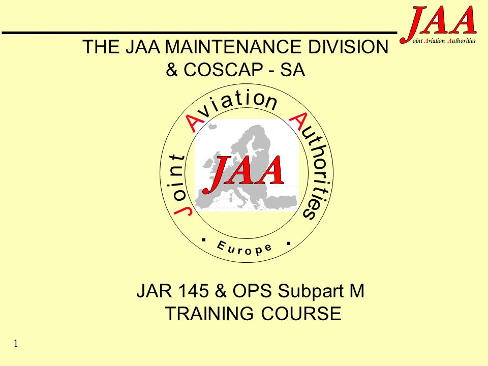 22 ointAviationAuthorities JAR-66 Covers certifying staff primarily for JAR-145 Limited to release of aircraft 5700kg & above Status: Effective June 1998 Mandatory after June 2001 Small a/c draft proposal now with the Maintenance Committee.