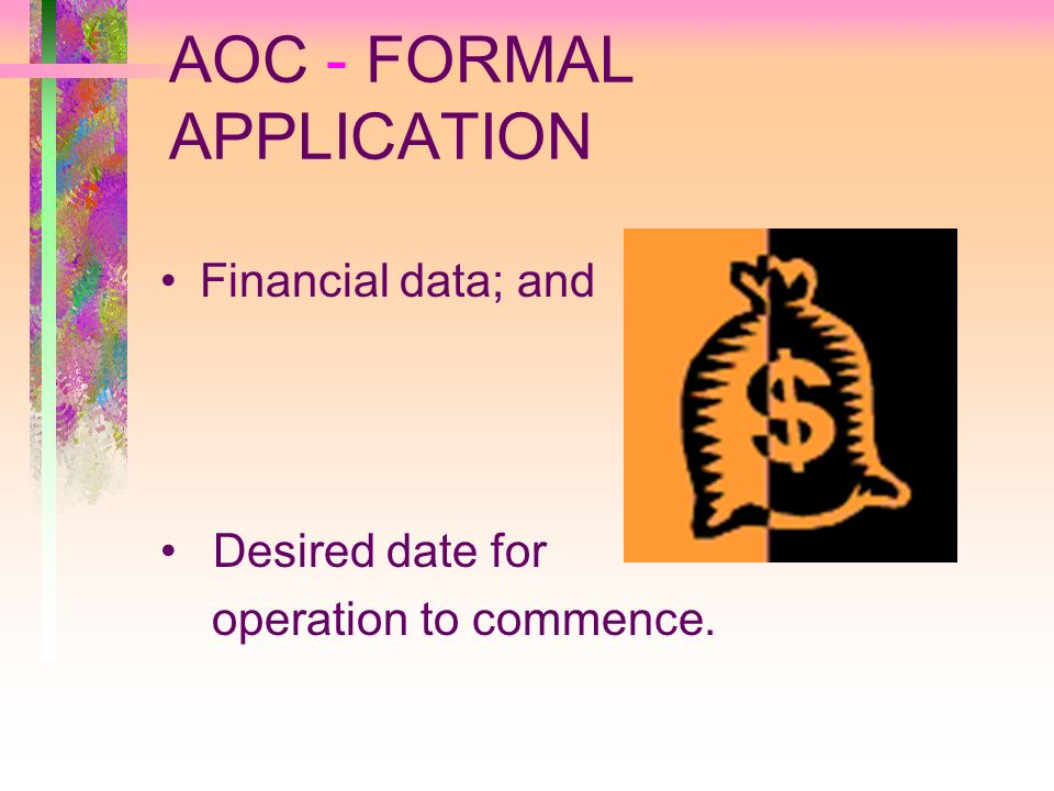 AOC - FORMAL APPLICATION Financial data; and Desired date for operation to commence.