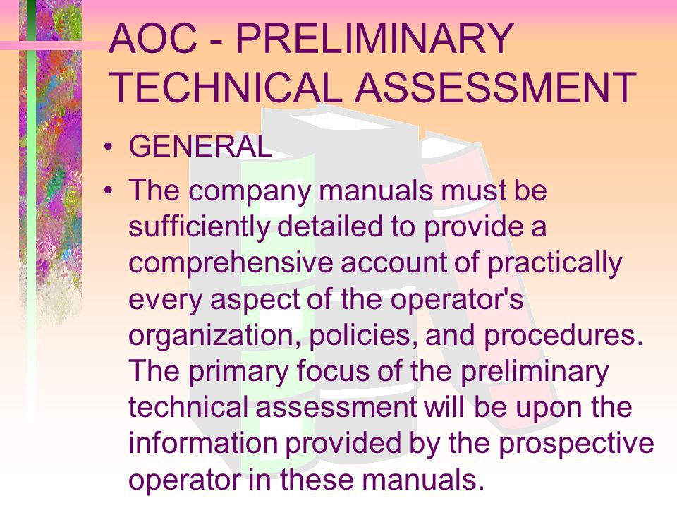 AOC - PRELIMINARY TECHNICAL ASSESSMENT GENERAL The company manuals must be sufficiently detailed to provide a comprehensive account of practically eve
