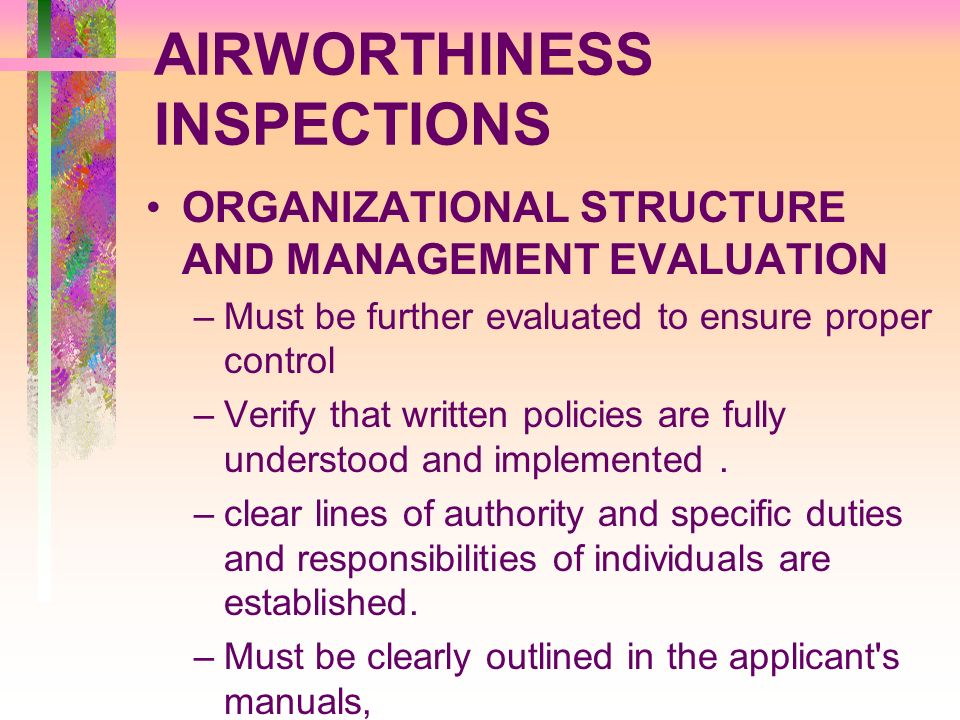 AIRWORTHINESS INSPECTIONS ORGANIZATIONAL STRUCTURE AND MANAGEMENT EVALUATION –Must be further evaluated to ensure proper control –Verify that written