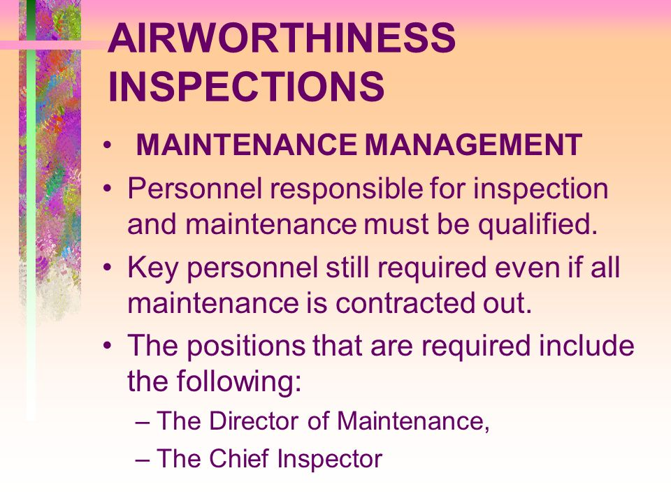 AIRWORTHINESS INSPECTIONS MAINTENANCE MANAGEMENT Personnel responsible for inspection and maintenance must be qualified. Key personnel still required
