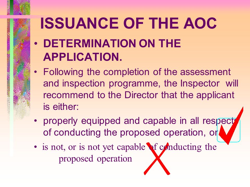 ISSUANCE OF THE AOC DETERMINATION ON THE APPLICATION. Following the completion of the assessment and inspection programme, the Inspector will recommen