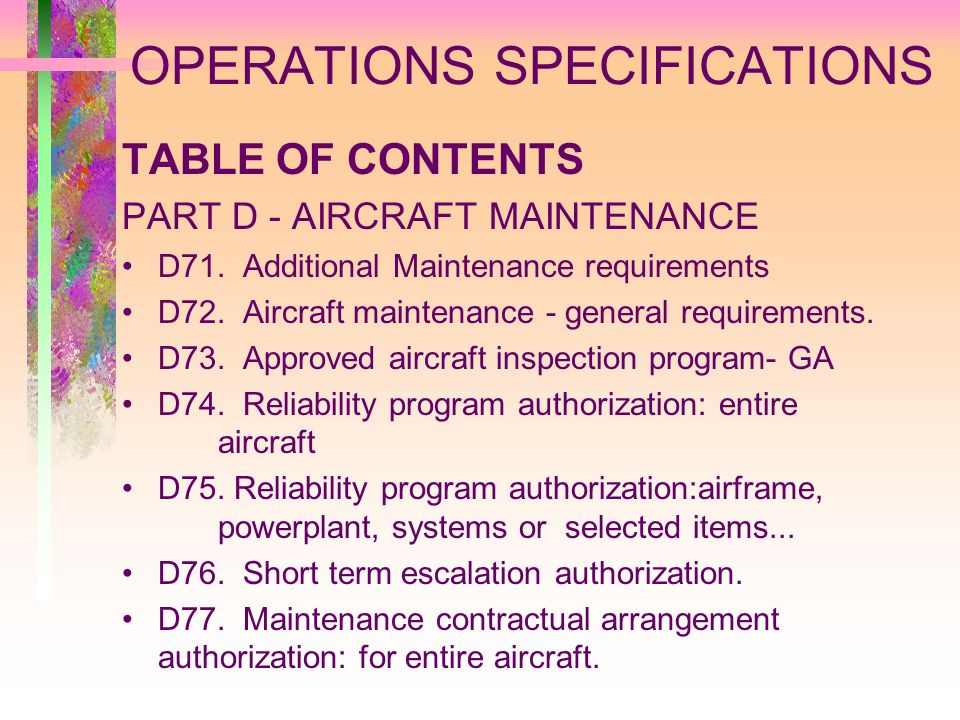 OPERATIONS SPECIFICATIONS TABLE OF CONTENTS PART D - AIRCRAFT MAINTENANCE D71. Additional Maintenance requirements D72. Aircraft maintenance - general