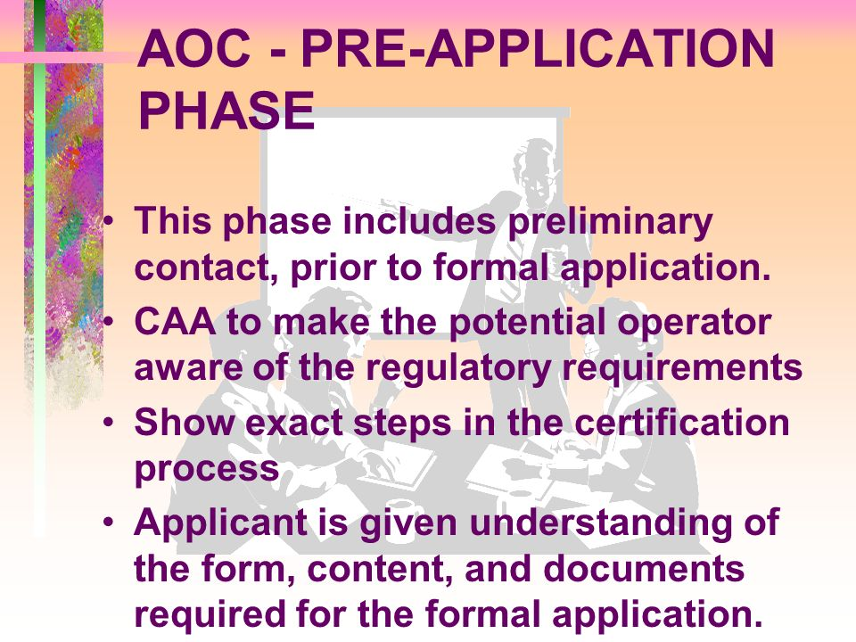 AOC - PRE-APPLICATION PHASE This phase includes preliminary contact, prior to formal application. CAA to make the potential operator aware of the regu