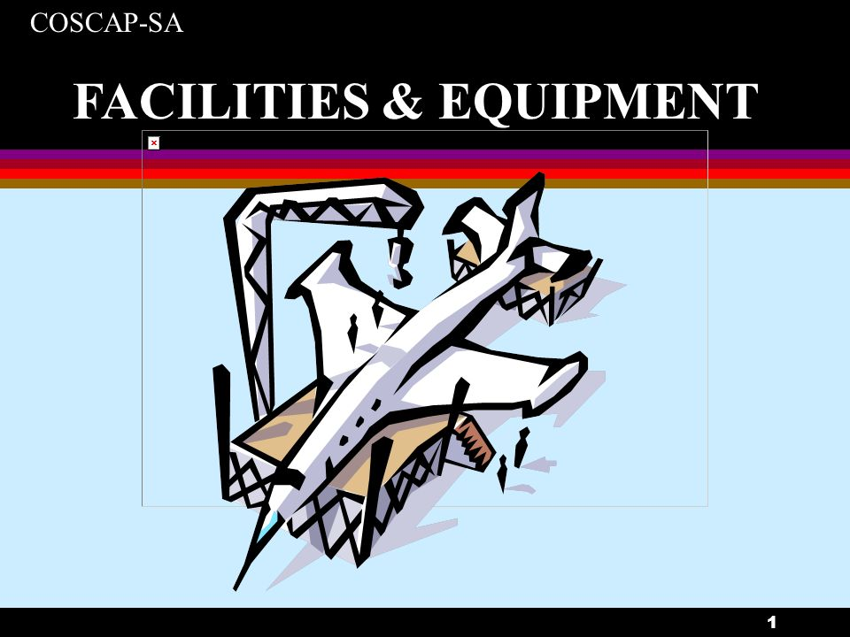 COSCAP-SA 2 FACILITIES & EQUIPMENT l INDEX Objectives General Satellite Maintenance Organisation Foreign Maintenance Organisation Contract Maintenance facilities Evaluation Procedure