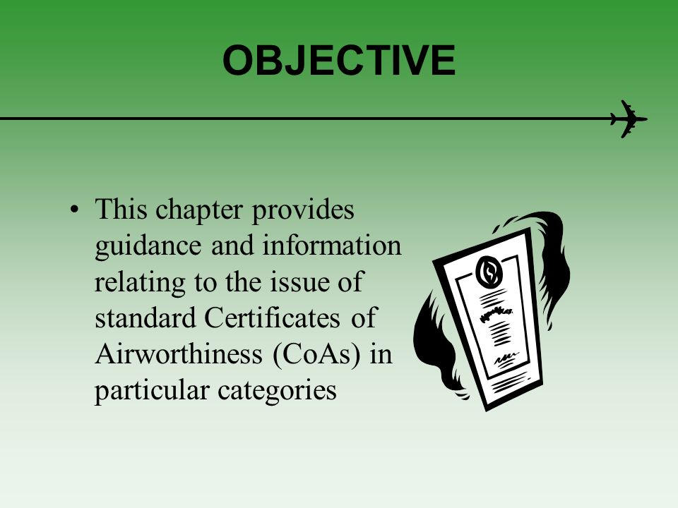 BACKGROUND The obligation for Contracting States of ICAO, to issue CoAs, is laid down in Part II, Section 3 of ICAO Annex 8, Airworthiness of Aircraft.