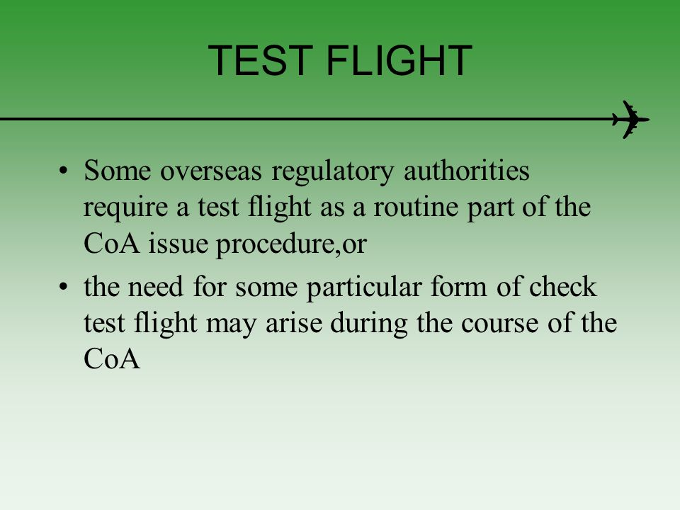 TEST FLIGHT Some overseas regulatory authorities require a test flight as a routine part of the CoA issue procedure,or the need for some particular fo