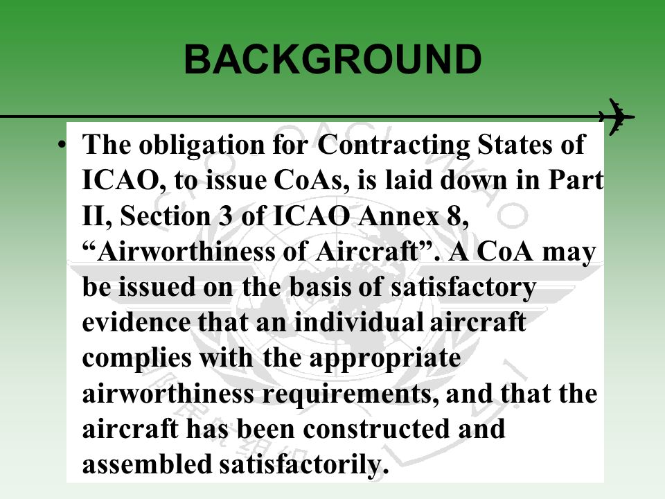 BACKGROUND CoAs are issued for individual aircraft as one of the preconditions to the aircraft being able to fly legally, in the sense of being fit to fly.