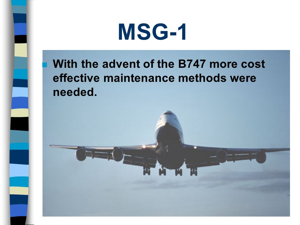 MSG-1 n With the advent of the B747 more cost effective maintenance methods were needed.