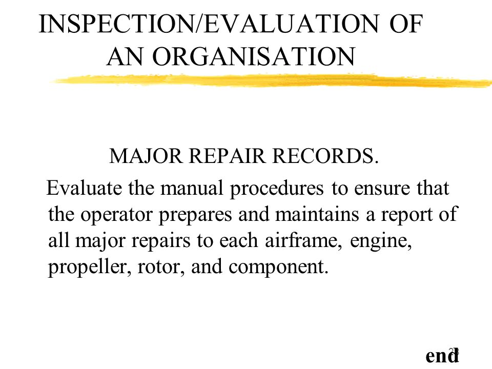 28 INSPECTION/EVALUATION OF AN ORGANISATION MAJOR REPAIR RECORDS. Evaluate the manual procedures to ensure that the operator prepares and maintains a