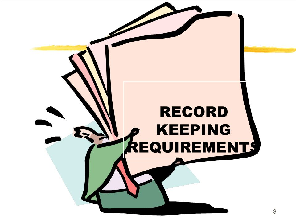 3 RECORD KEEPING REQUIREMENTS