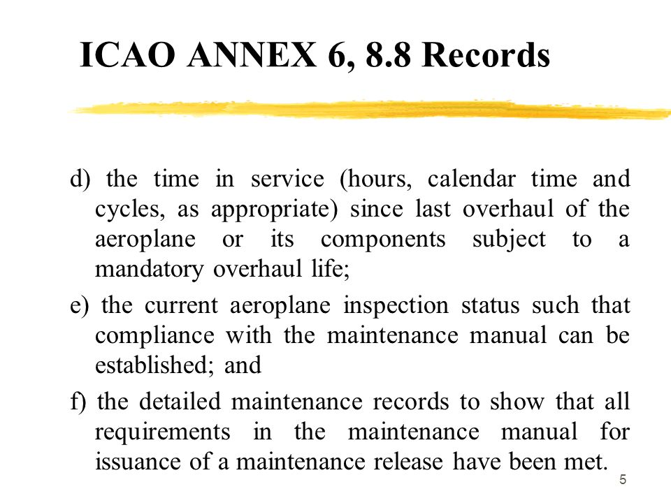 5 ICAO ANNEX 6, 8.8 Records d) the time in service (hours, calendar time and cycles, as appropriate) since last overhaul of the aeroplane or its compo