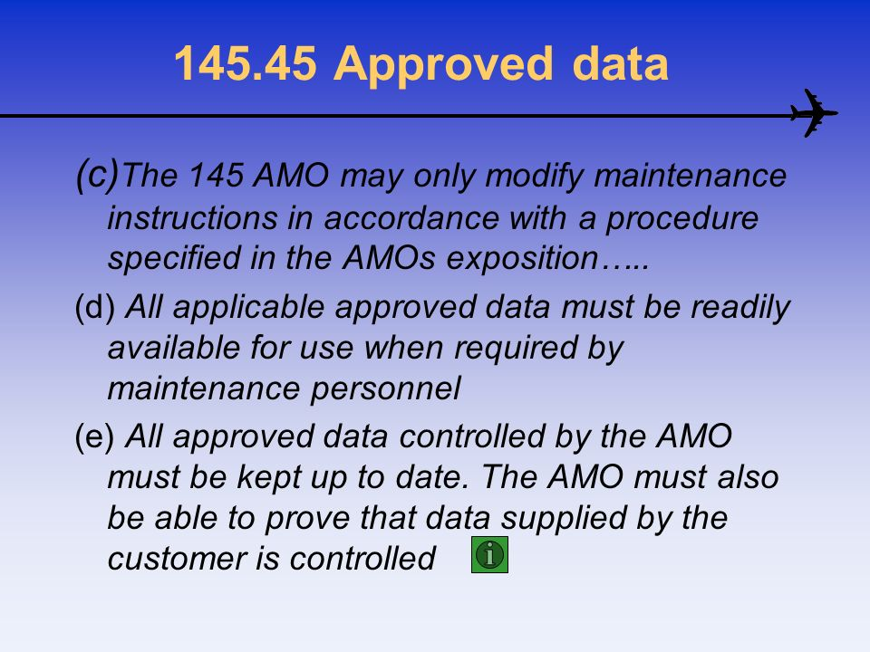 145.45 Approved data (c) The 145 AMO may only modify maintenance instructions in accordance with a procedure specified in the AMOs exposition….. (d) A