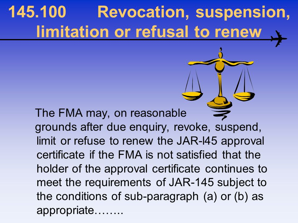 145.100Revocation, suspension, limitation or refusal to renew The FMA may, on reasonable grounds after due enquiry, revoke, suspend, limit or refuse t