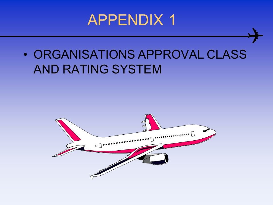 APPENDIX 1 ORGANISATIONS APPROVAL CLASS AND RATING SYSTEM