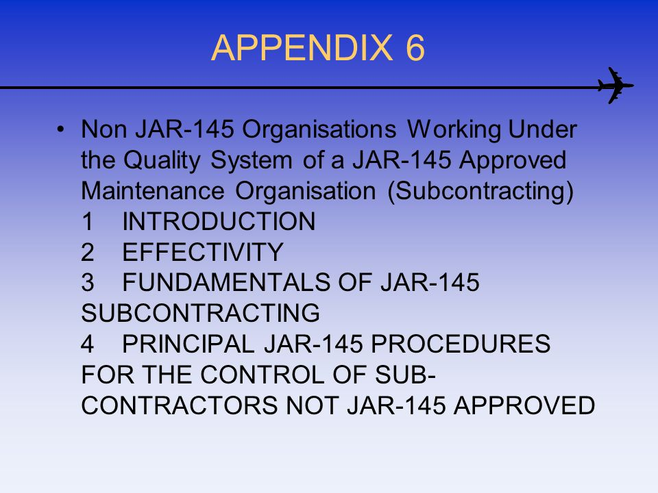 APPENDIX 6 Non JAR-145 Organisations Working Under the Quality System of a JAR-145 Approved Maintenance Organisation (Subcontracting) 1INTRODUCTION 2E