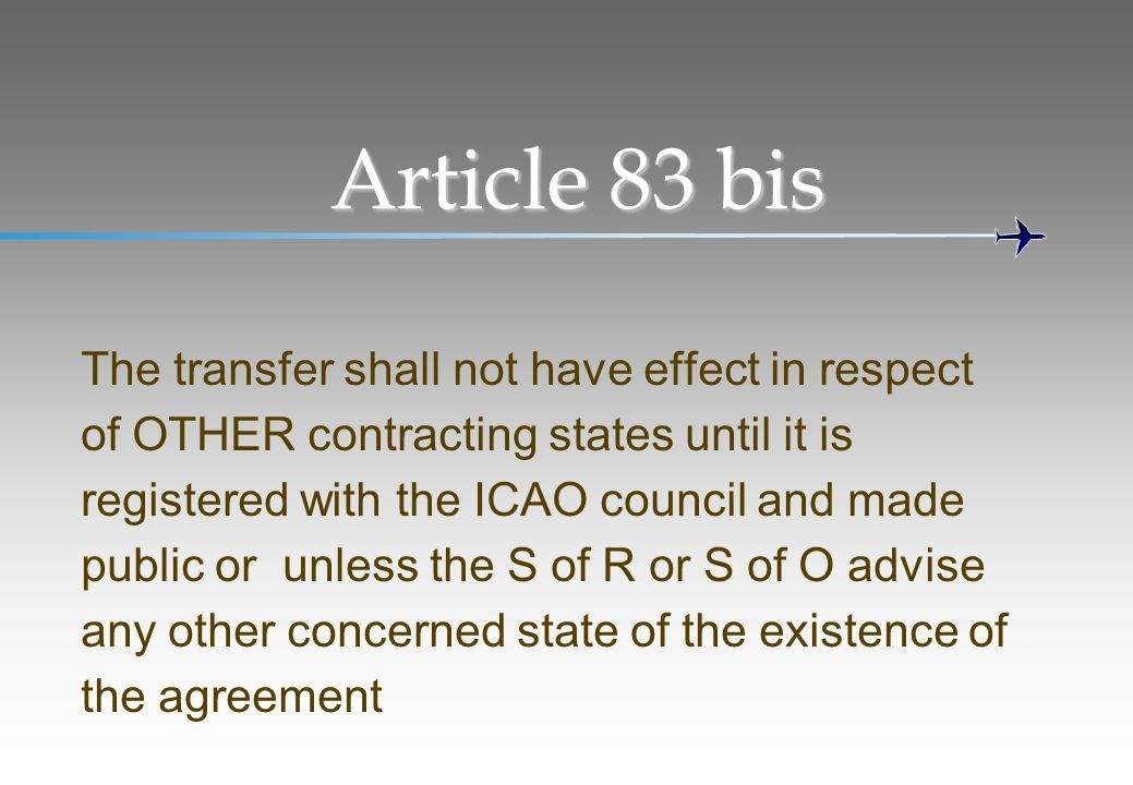 Article 83 bis The transfer shall not have effect in respect of OTHER contracting states until it is registered with the ICAO council and made public